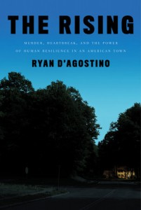 The Rising: Murder, Heartbreak, and the Power of Human Resilience in an American Town By Ryan D'Agostino